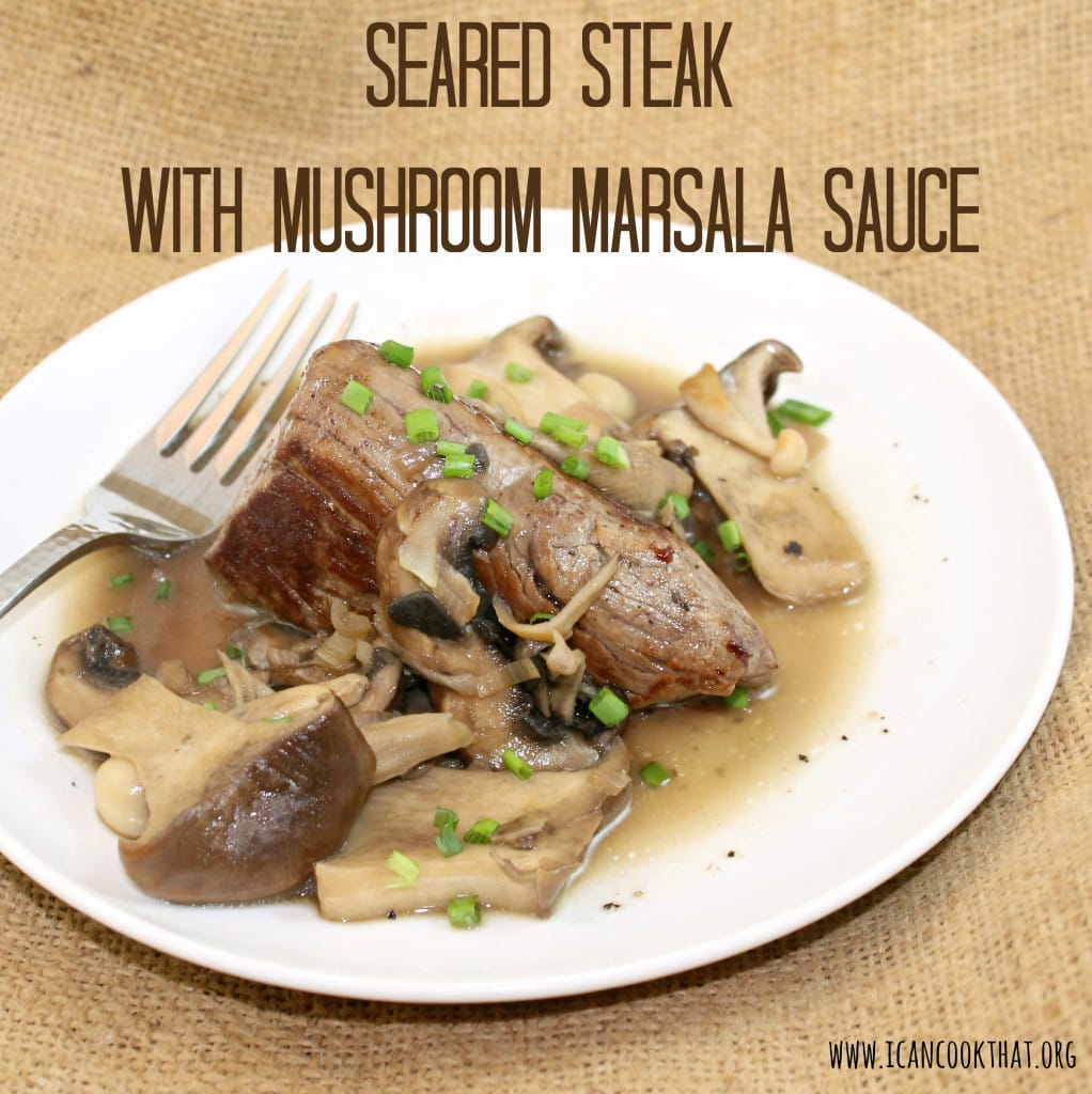 Seared Steak with Mushroom Marsala Sauce