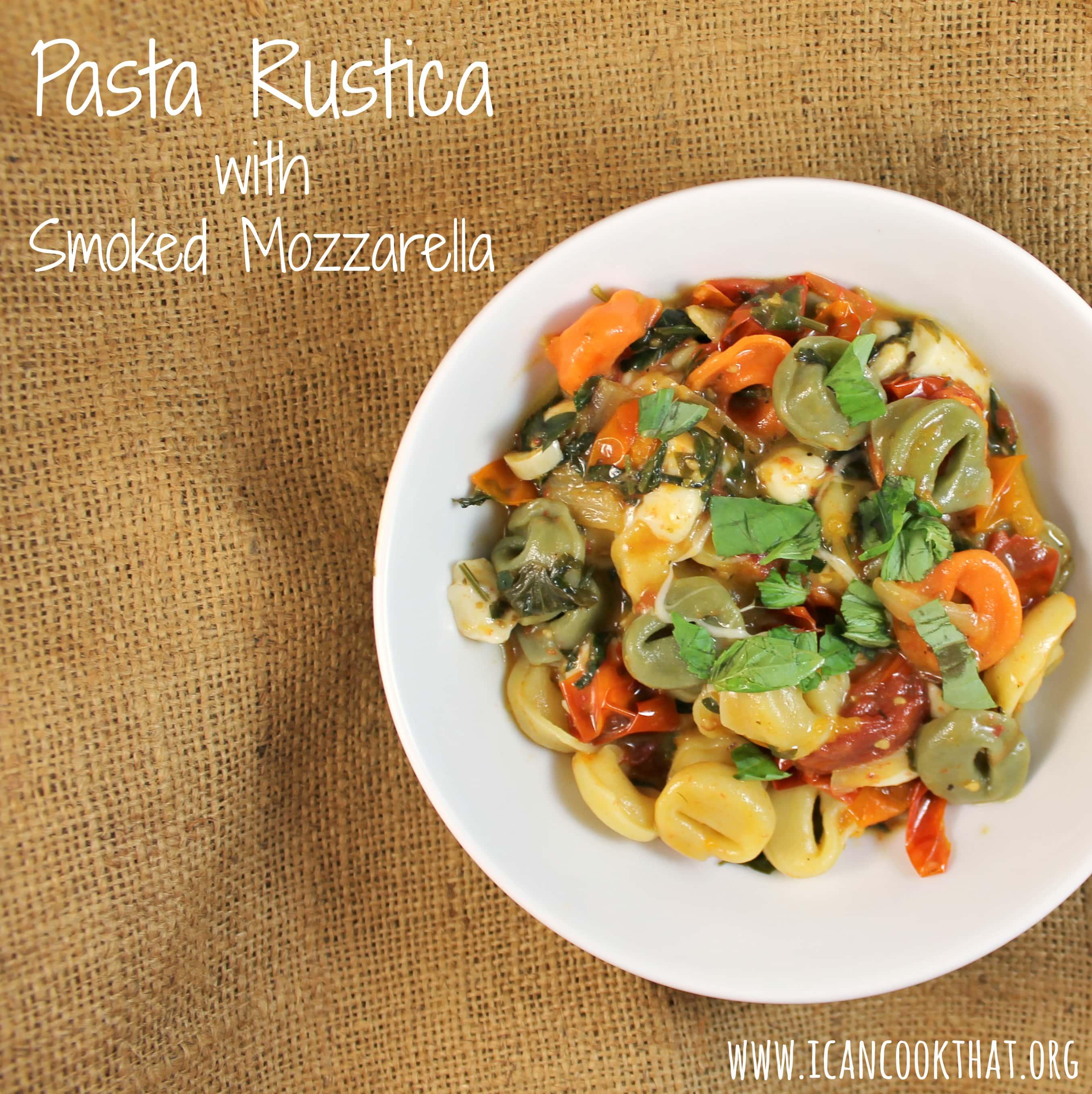 Tortellini Pasta Rustica with Smoked Mozzarella Recipe | I ...