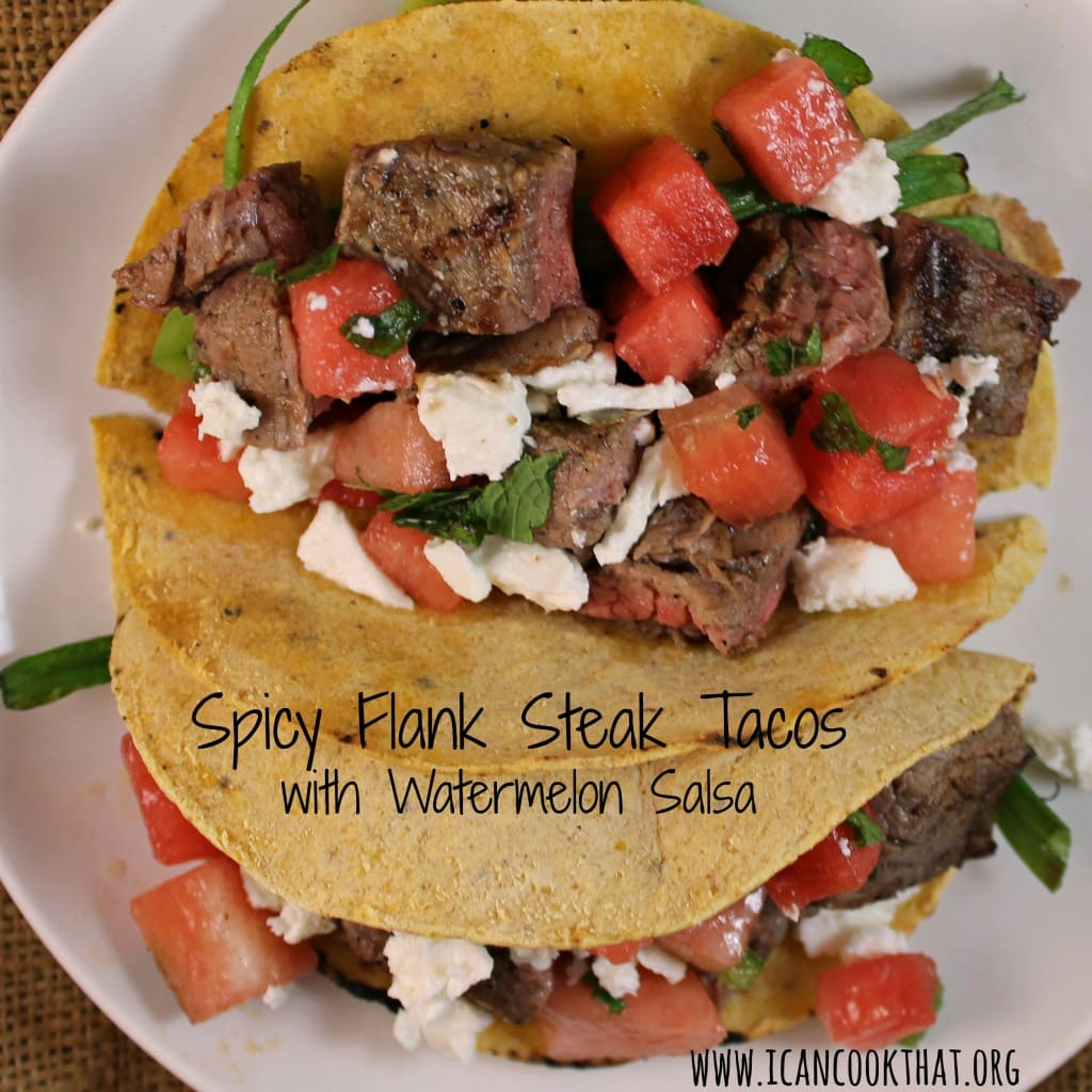Spicy Flank Steak Tacos with Watermelon Salsa Recipe | I Can Cook That ...