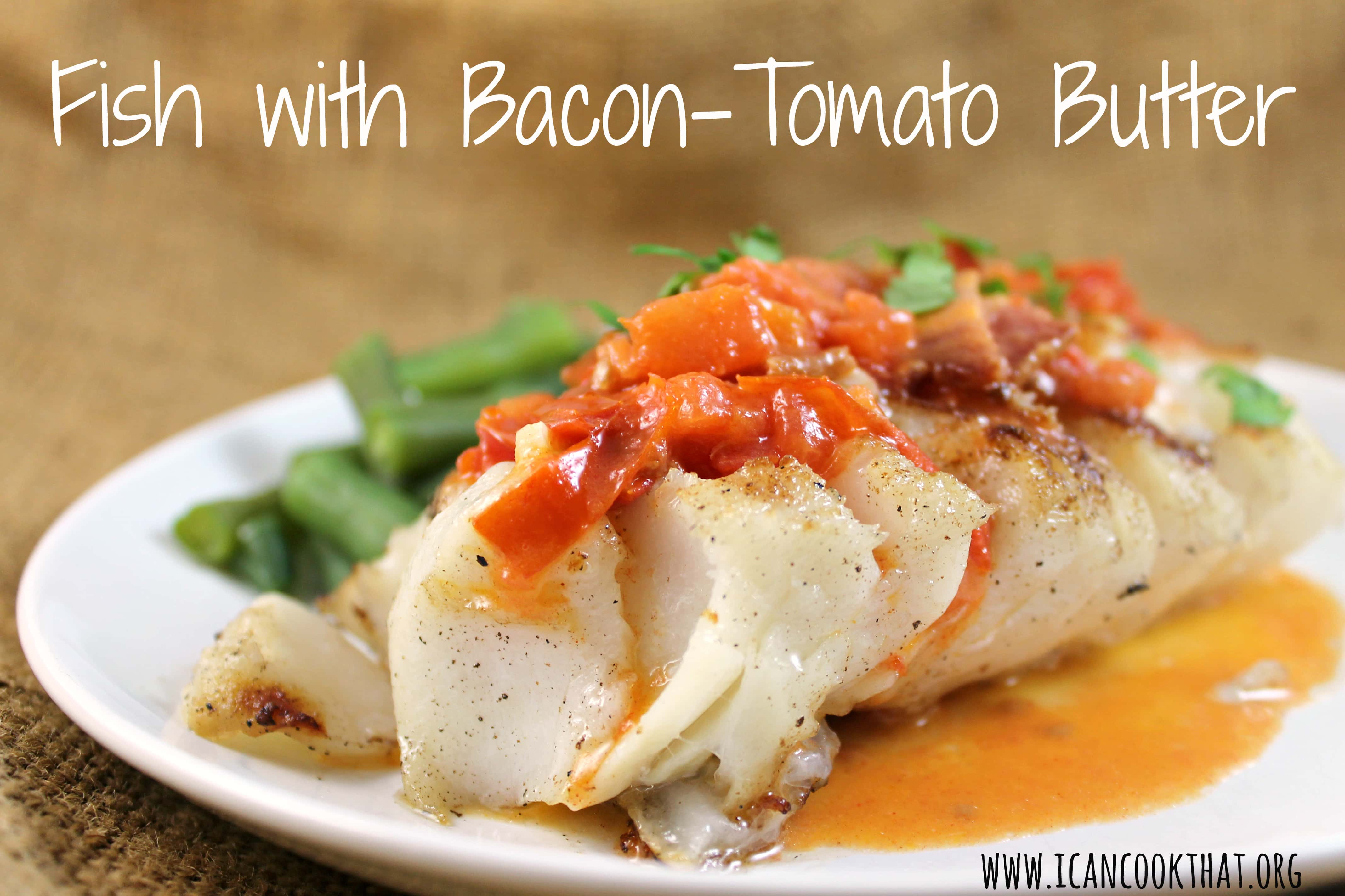 Fish with bacon tomato butter recipe i can cook that for Fishing with bacon