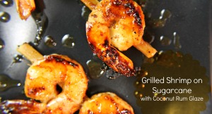 Grilled Shrimp on Sugarcane with Coconut Rum Glaze