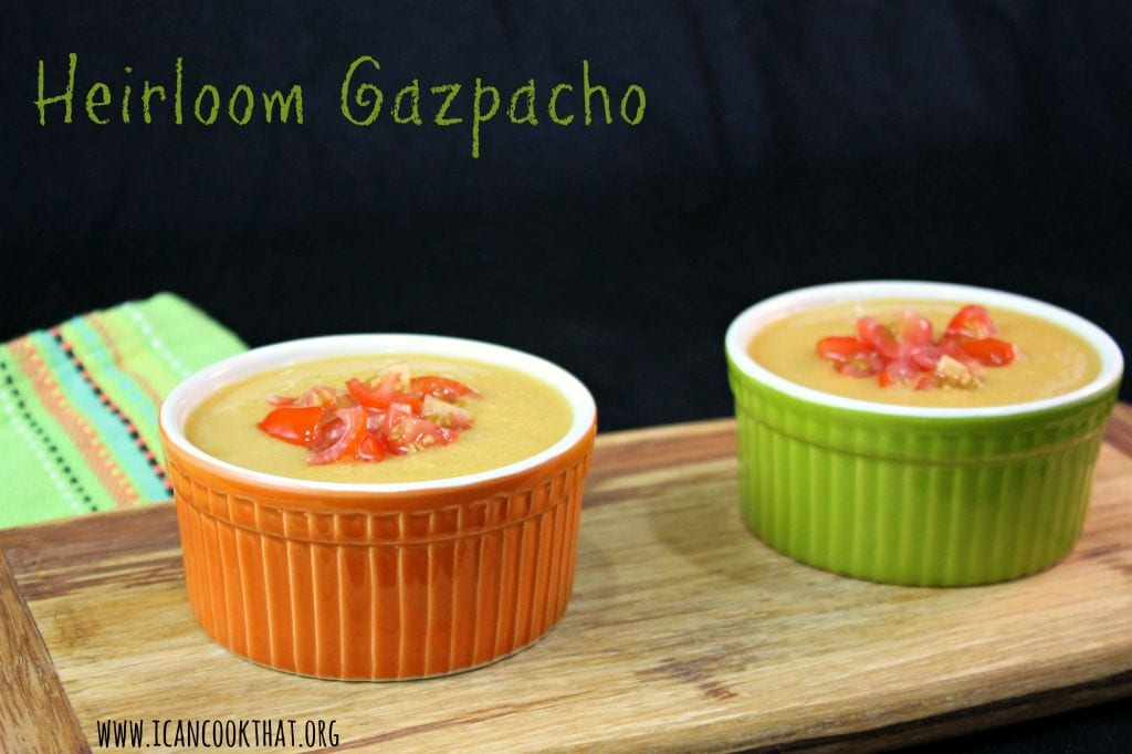 Heirloom Gazpacho. Make ahead and keep chilled until ready to serve.